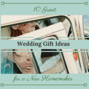 10 Great Wedding Gift Ideas for a New Homemaker traditionalhomemaker.com