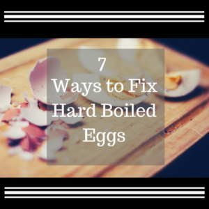 7 ways to fix hard boiled eggs for a healthy snack or meal!