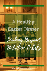 Healthy Easter Dinner: Looking beyond the nutrition labels