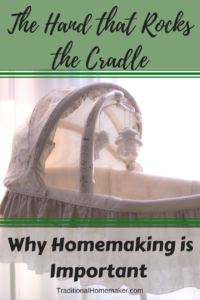 Baby cradle in the early morning light. Why homemaking is important.