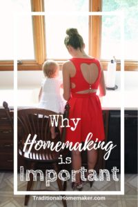 With little immediate return on your investment, you may wonder why homemaking is important! Read on to understand the necessity of the art of homemaking.
