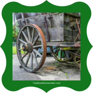Old fashioned wagon wheel. Why homemaking is important.