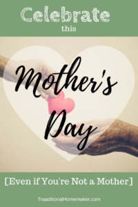 You Can Celebrate this Mother's Day! Even if you're not a mother: young hand placing heart in older person's outstretched hands.