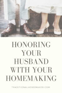 The environment your husband comes home to can help him unwind after a stressful day.Honoring your husband with your homemaking is more important than you think.