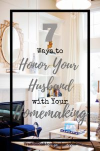 Help your husband unwind after a stressful day with a welcoming home.Honoring your husband with your homemaking is more important than you think.
