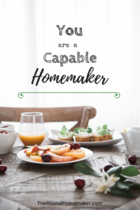No matter what season of life you are in - you are a capable homemaker.You are always growing and changing, but in every season you are made capable.
