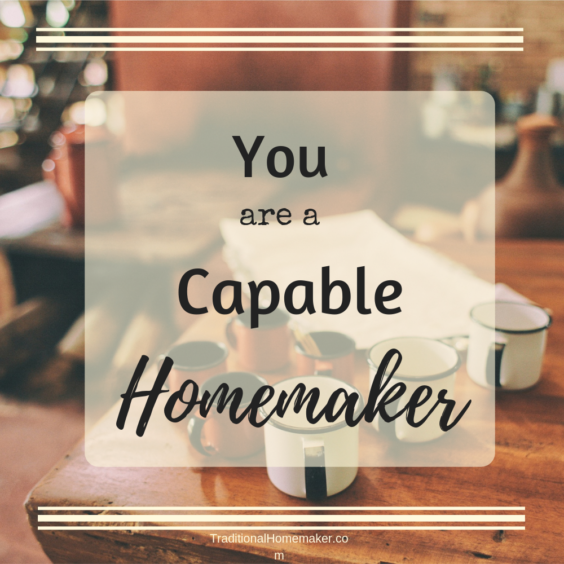 No matter what season of life you are in - you are a capable homemaker. You are always growing and changing, but in every season you are made capable.