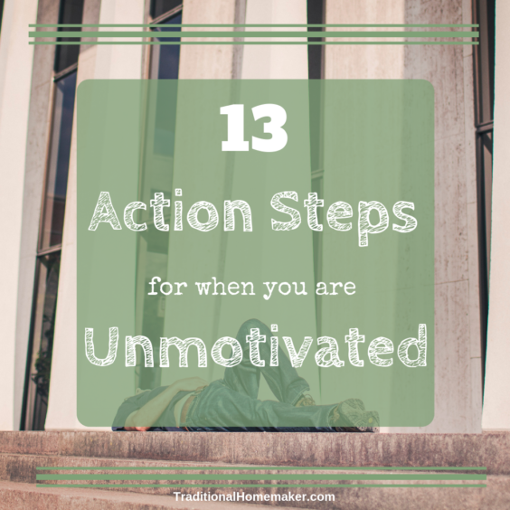 13 Action Steps for When You are Unmotivated