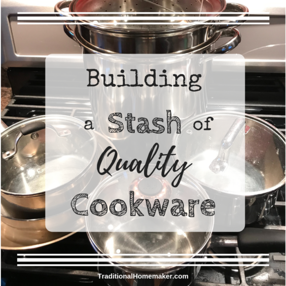 Building a Stash of Quality Cookware