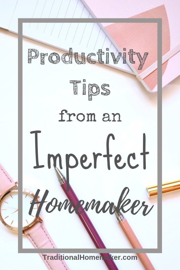 Productivity Tips from an Imperfect Homemaker