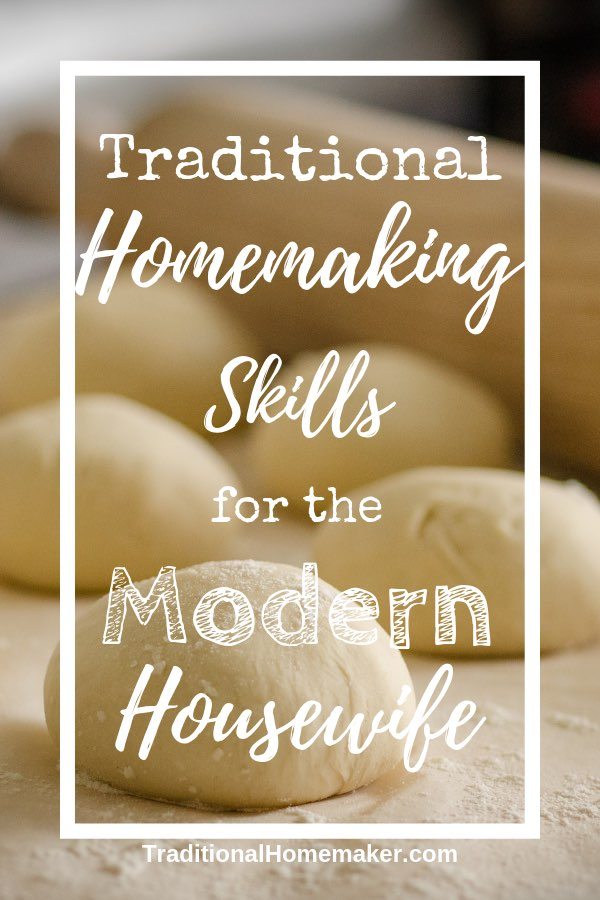 Traditional Homemaking Skills for the Modern Housewife