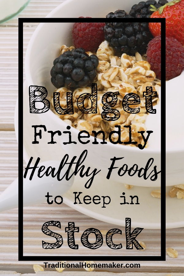 Budget Friendly Healthy Foods to Keep in Stock