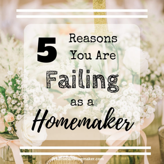 Why You are Failing as a Homemaker