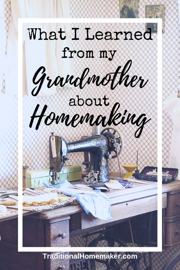 What I Learned from My Grandmother About Homemaking
