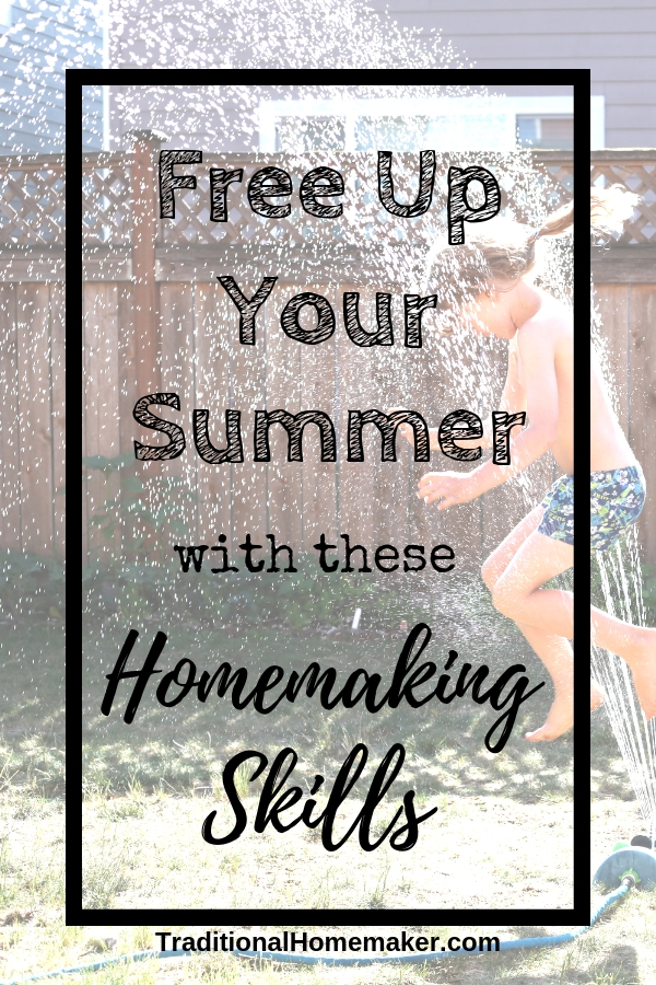 Homemaking Skills that will Free Up Your Summer