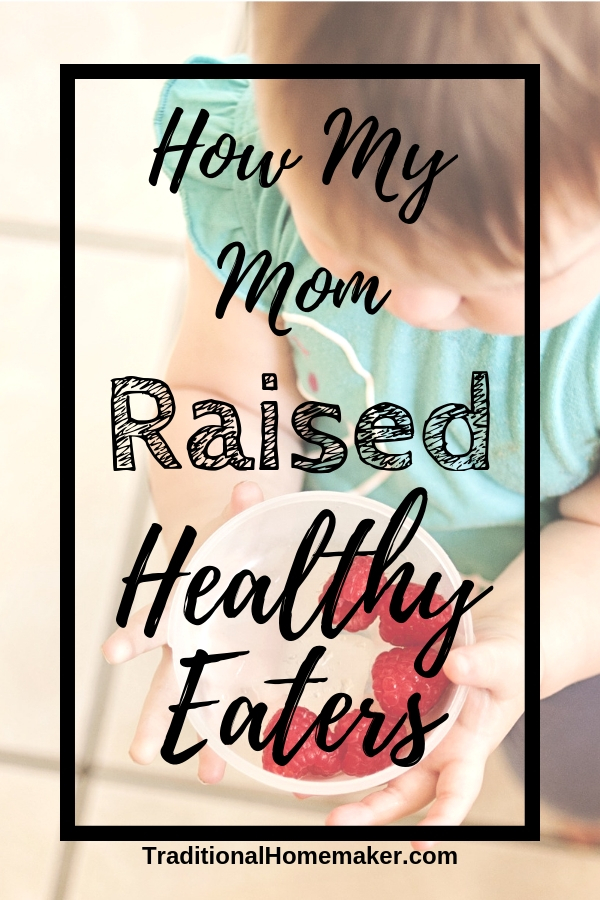 How My Mom Raised Healthy Eaters