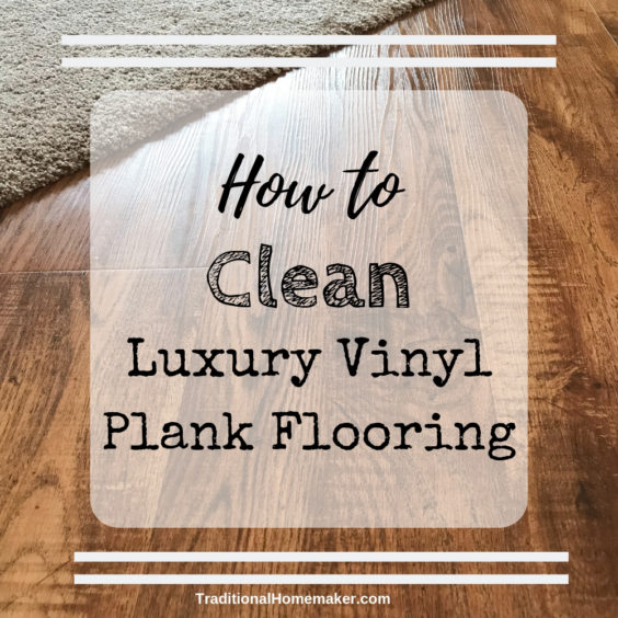 How To Clean Luxury Vinyl Plank Flooring Traditional Homemaker