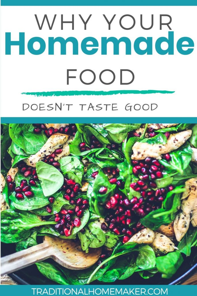 Are you trying to be healthier by cooking at home more often? But some dishes are just blech! Read more to learn why your homemade food doesn't taste good.